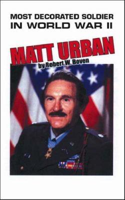 Most Decorated Soldier in World War II: Matt Urban