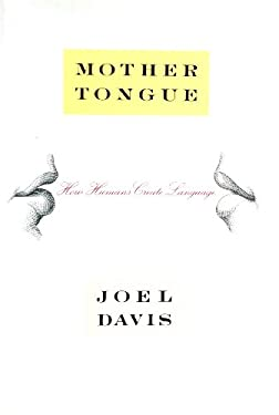 Mother Tongue: How Humans Create Language 9781559722063
