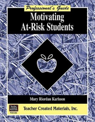 Motivating At-Risk Students a Professional's Guide 9781557348906