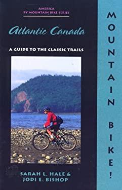 Mountain Bike! Atlantic Canada 9781550680966