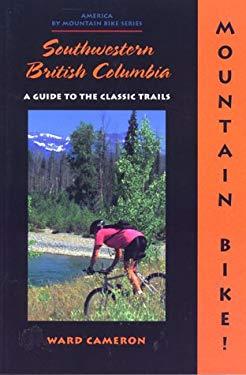 Mountain Bike! Southwestern British Columbia 9781550680942