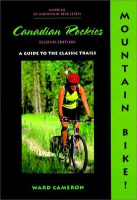 Mountain Bike! the Canadian Rockies: A Guide to the Classic Trails 9781550680980