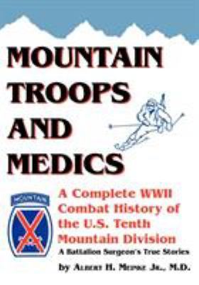 Mountain Troops and Medics: A Complete World War II Combat History of the U.S. Tenth Mountain Division - A Battle Surgeon's True Stories 9781553696001