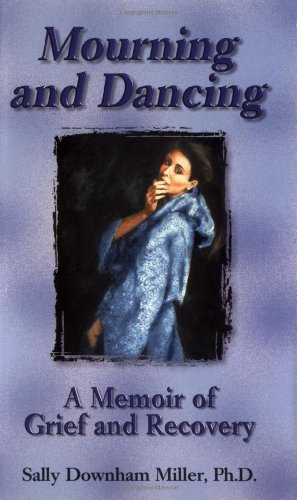 Mourning and Dancing: A Memoir of Grief and Recovery 9781558746718