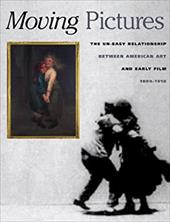 Moving Pictures: American Art and Early Film 1880-1910 [With DVD]