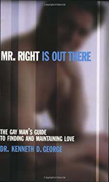 Mr. Right is Out There: The Gay Man's Guide to Finding and Maintaining Love 9781555835064