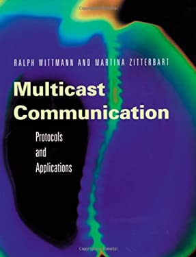 Multicast Communication: Protocols, Programming, & Applications 9781558606456