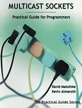 Multicast Sockets: Practical Guide for Programmers 9781558608467