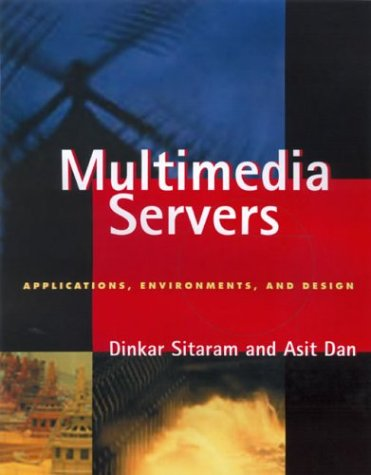 Multimedia Servers: Applications, Environments and Design 9781558604308