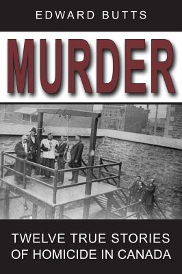 Murder: Twelve True Stories of Homicide in Canada 9781554887620
