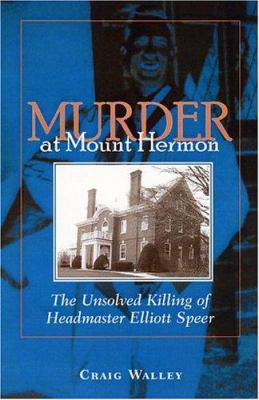 Murder at Mount Hermon: The Unsolved Killing of Headmaster Elliott Speer 9781555536183