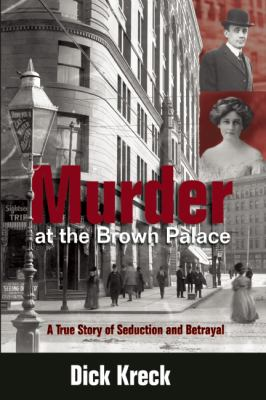 Murder at the Brown Palace: A True Story of Seduction and Betrayal 9781555914639