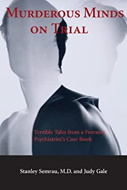 Murderous Minds on Trial: Terrible Tales from a Forensic Psychiatrist's Casebook 9781550023619