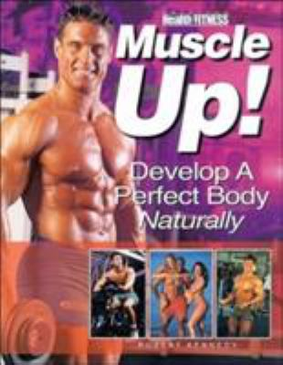 Muscle Up: Develop a Perfect Body Naturally