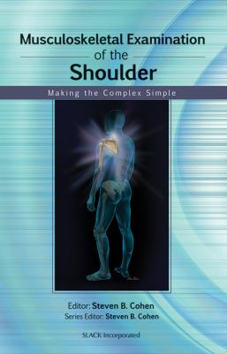 Musculoskeletal Examination of the Shoulder: Making the Complex Simple 9781556429125
