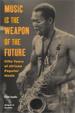 Music Is the Weapon of the Future: Fifty Years of African Popular Music 9781556524509