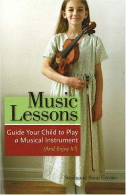 Music Lessons: Guide Your Child to Play a Musical Instrument (and Enjoy It!) 9781556526046