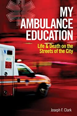 My Ambulance Education: Life and Death on the Streets of the City 9781554074471