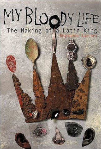 My Bloody Life: The Making of a Latin King 9781556524271