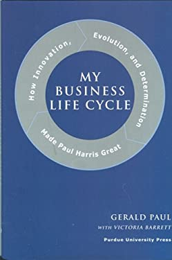 My Business Life Cycle: How Innovation, Evolution, and Determination Made Paul Harris Great 9781557534262
