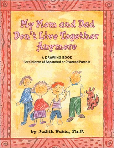 My Mom and Dad Don't Live Together Anymore : A Drawing Book for Children of Separated or Divorced Parents