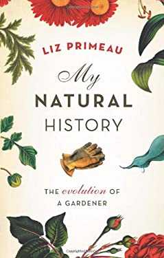 My Natural History: The Evolution of a Gardener 9781553653769