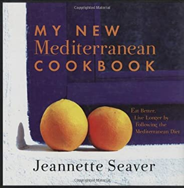 My New Mediterranean Cookbook: Eat Better, Live Longer by Following the Mediterranean Diet 9781559707237