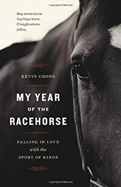 My Year of the Racehorse: Falling in Love with the Sport of Kings 9781553655206