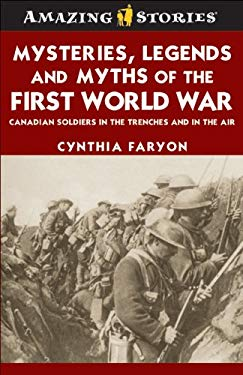 Mysteries, Legends and Myths of the First World War: Canadian Soldiers in the Trenches and in the Air 9781552774311