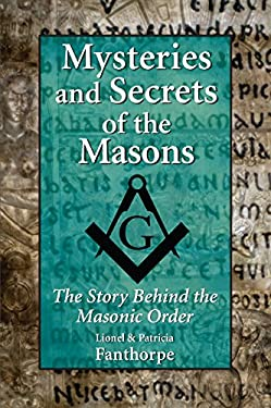 Mysteries and Secrets of the Masons: The Story Behind the Masonic Order 9781550026221