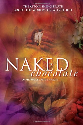 Naked Chocolate: The Astonishing Truth about the World's Greatest Food 9781556437311