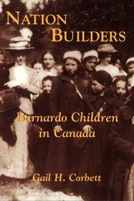 Nation Builders: Barnardo Children in Canada 9781550023947