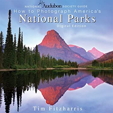 National Audubon Society Guide to Photographing America's National Parks 9781554074556