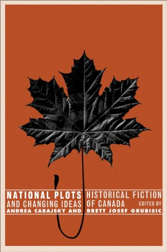 National Plots: Historical Fiction and Changing Ideas of Canada 9781554580613