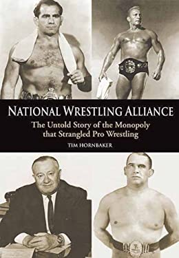 National Wrestling Alliance: The Untold Story of the Monopoly That Strangled Pro Wrestling 9781550227413