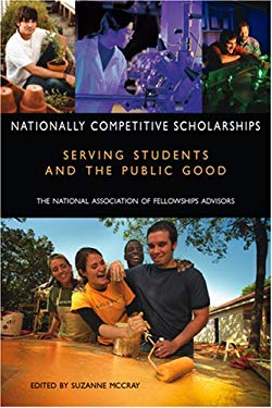 Nationally Competitive Scholarships: Serving Students and the Public Good: The National Association of Fellowships Advisors 2005 Conference Proceeding 9781557288608