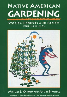 Native American Gardening: Stories, Projects, and Recipes for Families 9781555911485