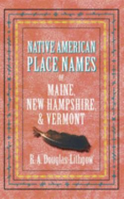 Native American Place Names of Maine, New Hampshire, & Vermont 9781557095411