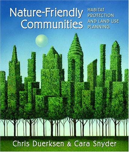 Nature-Friendly Communities: Habitat Protection and Land Use Planning 9781559638654