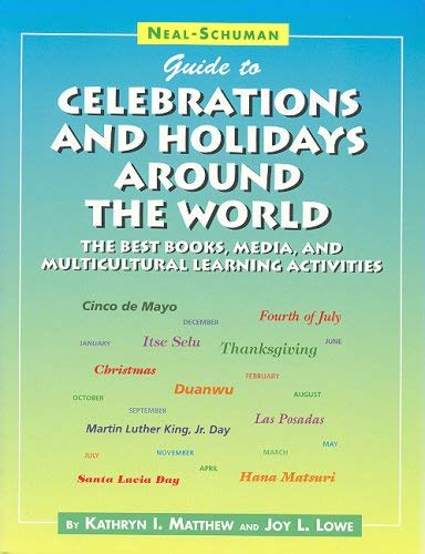 Neal-Schuman Guide to Celebrations and Holidays Around the World: The Best Books, Media, and Multicultural Learning Activities 9781555704797