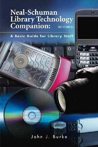 Neal-Schuman Library Technology Companion: A Basic Guide for Library Staff 9781555706760