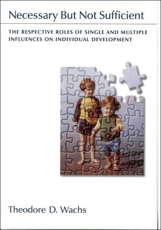 Necessary But Not Sufficent: The Respective Roles of Single and Multiple Influences on Individual Development 9781557986115