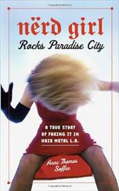 Nerd Girl Rocks Paradise City: A True Story of Faking It in Hair Metal L.A. 6881956