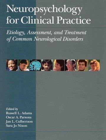 Neuropsychology for Clinical Practice Etiology, Assessment, and Treatment of Common Neurological Disorders 9781557982988