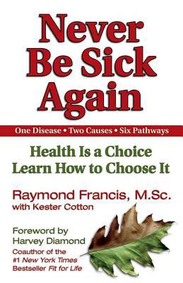 Never Be Sick Again: Health Is a Choice, Learn How to Choose It 9781558749542