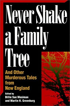 Never Shake a Family Tree: And Other Heart-Stopping Tales of Murder in New England 9781558535770