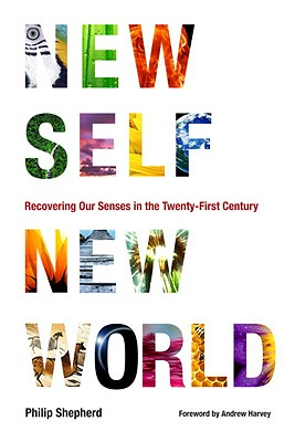 New Self, New World: Recovering Our Senses in the Twenty-First Century 9781556439117