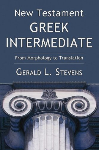 New Testament Greek Intermediate: From Morphology to Translation 9781556355806
