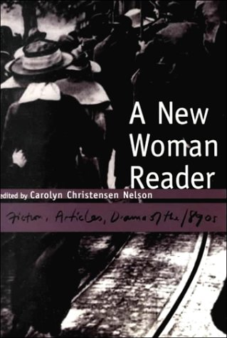 A New Woman Reader: Fiction, Articles and Drama of the 1890s