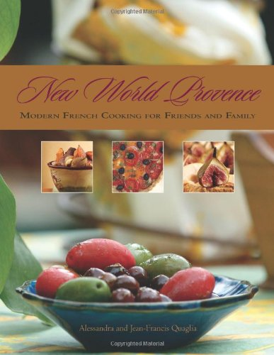 New World Provence: Modern French Cooking for Friends and Family - Quaglia, Alessandra / Quaglia, Jean-Francis